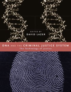 D. Lazer, DNA and the Criminal Justice System. The Technology of Justice (ed.), MIT press 2004.